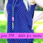 June 2016 Stitch Fix + $700 Giveaway