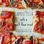 Caprese Pizza on a Spelt Flour Pizza Crust