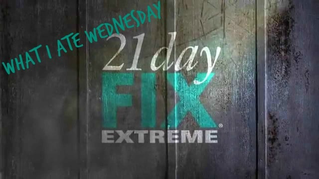 what i ate wednesday on the 21 day fix EXTREME