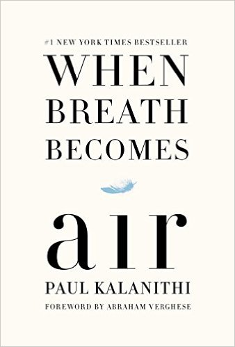 2016 Summer Reading List- When Breath Becomes Air | Paul Kalanithi