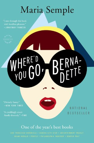 2016 Summer Reading List- Where'd You Go, Bernadette by Maria Semple