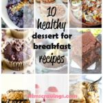 10 Healthy Dessert for Breakfast Recipes