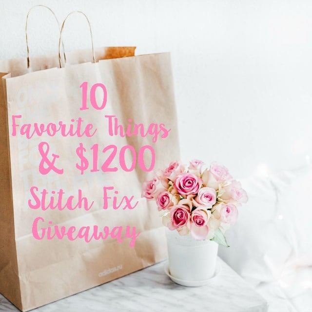 I'm sharing my Top 10 Favorite Things, plus I'm teaming up with some fellow blogger friends to offer one reader the chance to win a $1200 Stitch Fix credit voucher.
