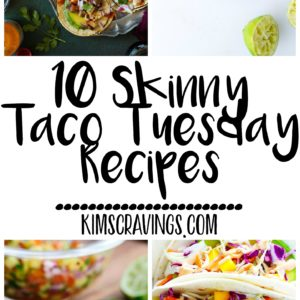10 Skinny Taco Tuesday Recipes because in our household we LOVE mexican food and especially tacos. Whether it's on Tuesday or some other day of the week, (because honestly usually I can't even keep the days of the week straight!) we always have some kind of taco on our meal plan!
